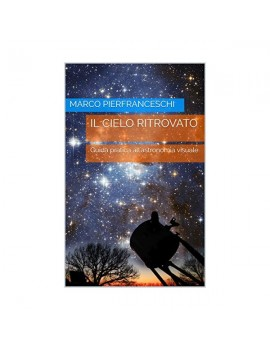 Il cielo ritrovato: Guida pratica all'astronomia visuale